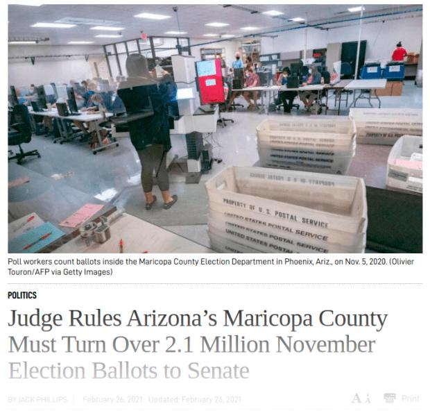 POLITICS Judge Rules Arizona's Maricopa County Must Turn Over 2.1 Million November Election Ballots to Senate BY JACK PHILLIPS February 26, 2021 Updated: February 26, 2021biggersmaller Print